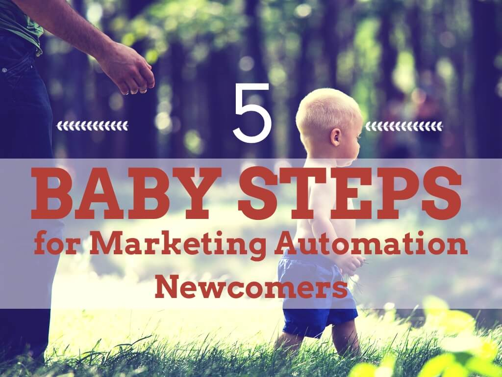 5 Baby Steps for Marketing Automation Newcomers