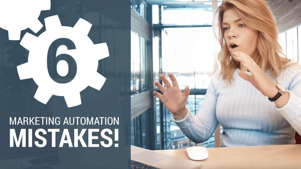 6 marketing automation mistakes