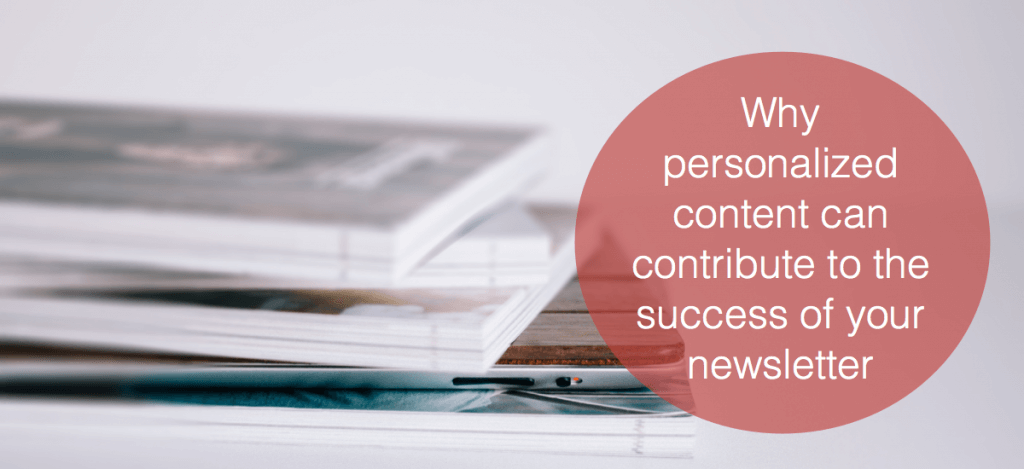 Why personalized content can contribute to the success of your newsletter