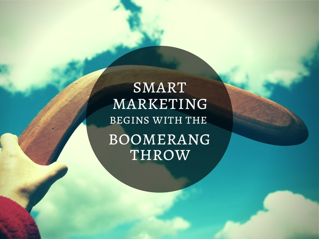 Smart marketing begins with the boomerang throw